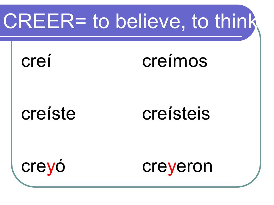 CREER= to believe, to think