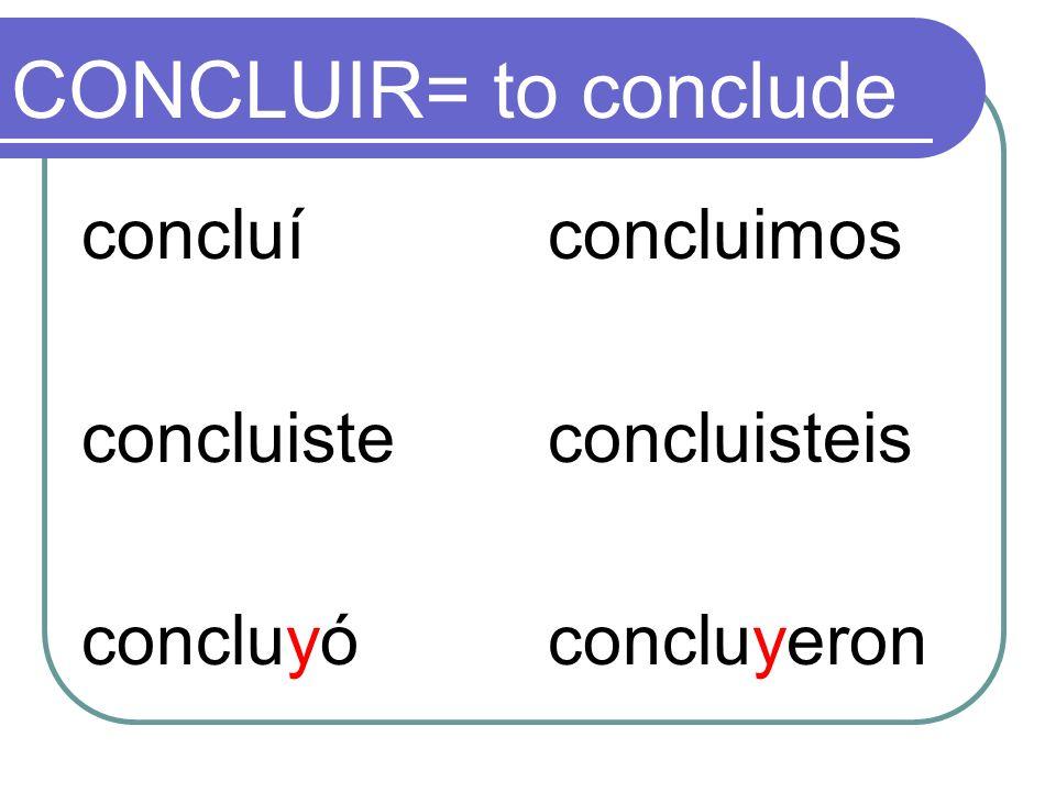 CONCLUIR= to conclude concluí concluiste concluyó concluimos