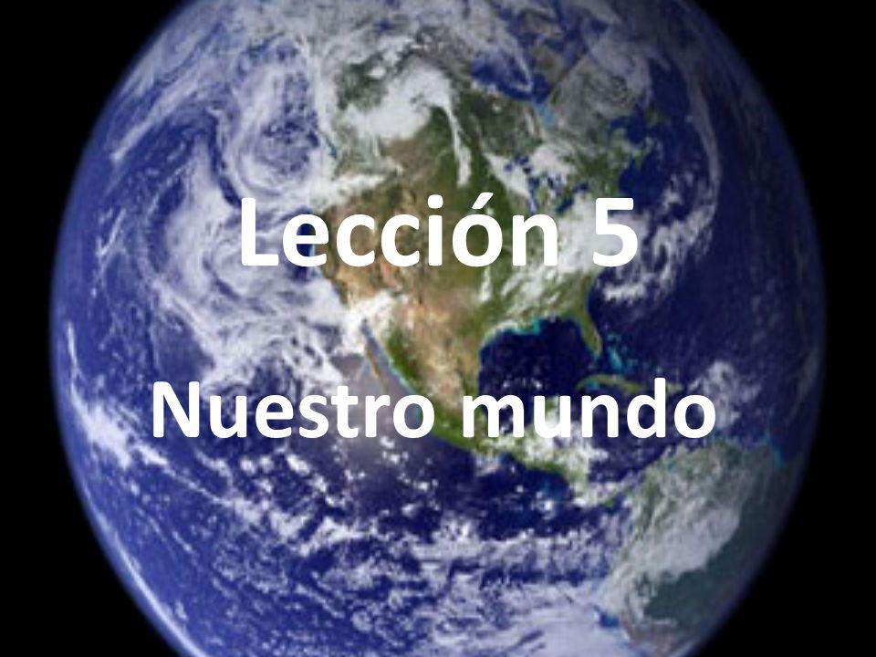 Lección 5 Nuestro mundo