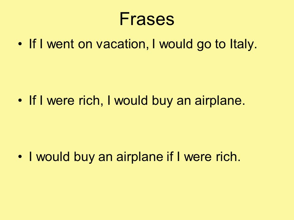 Frases If I went on vacation, I would go to Italy.