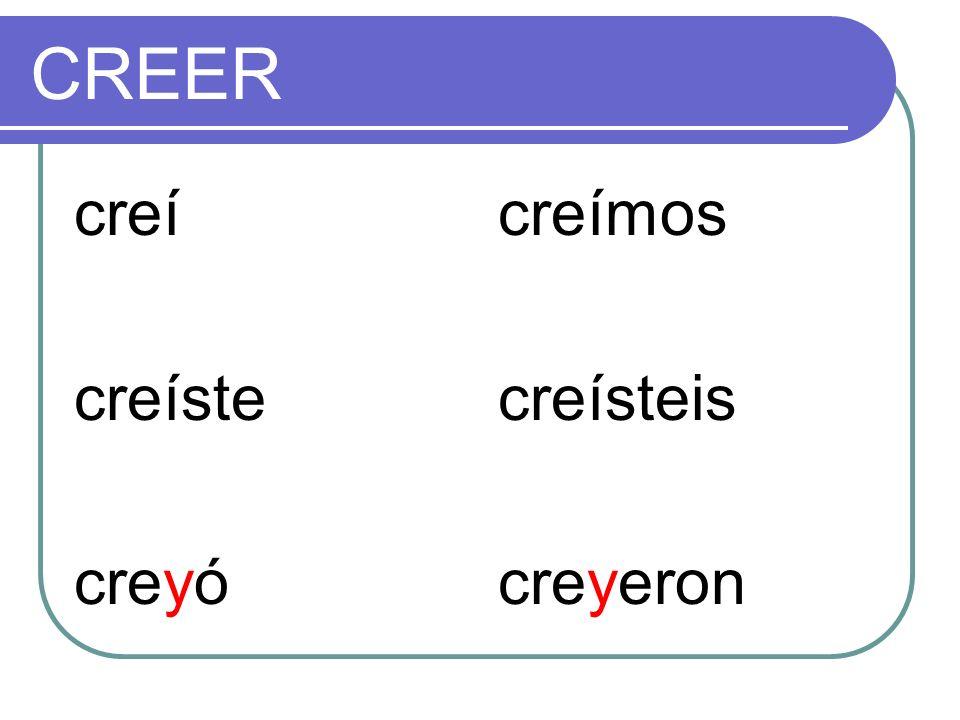 CREER creí creíste creyó creímos creísteis creyeron