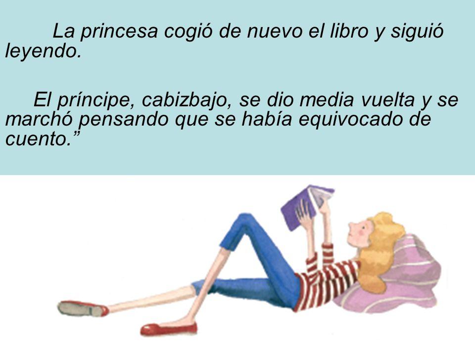La princesa cogió de nuevo el libro y siguió leyendo.