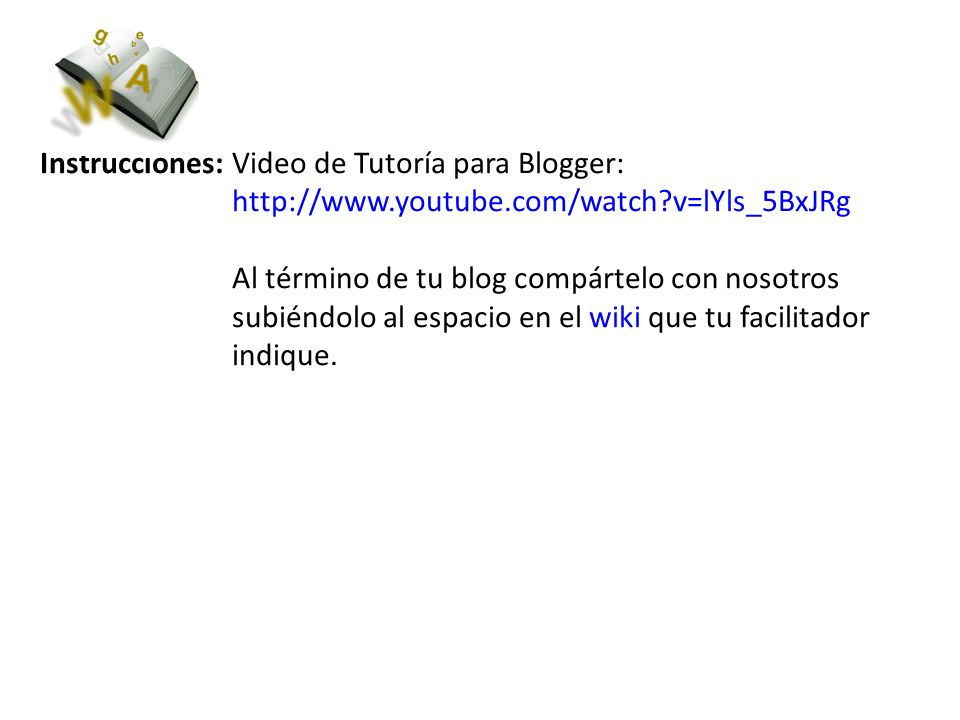 Instrucciones: Video de Tutoría para Blogger:. http://www. youtube
