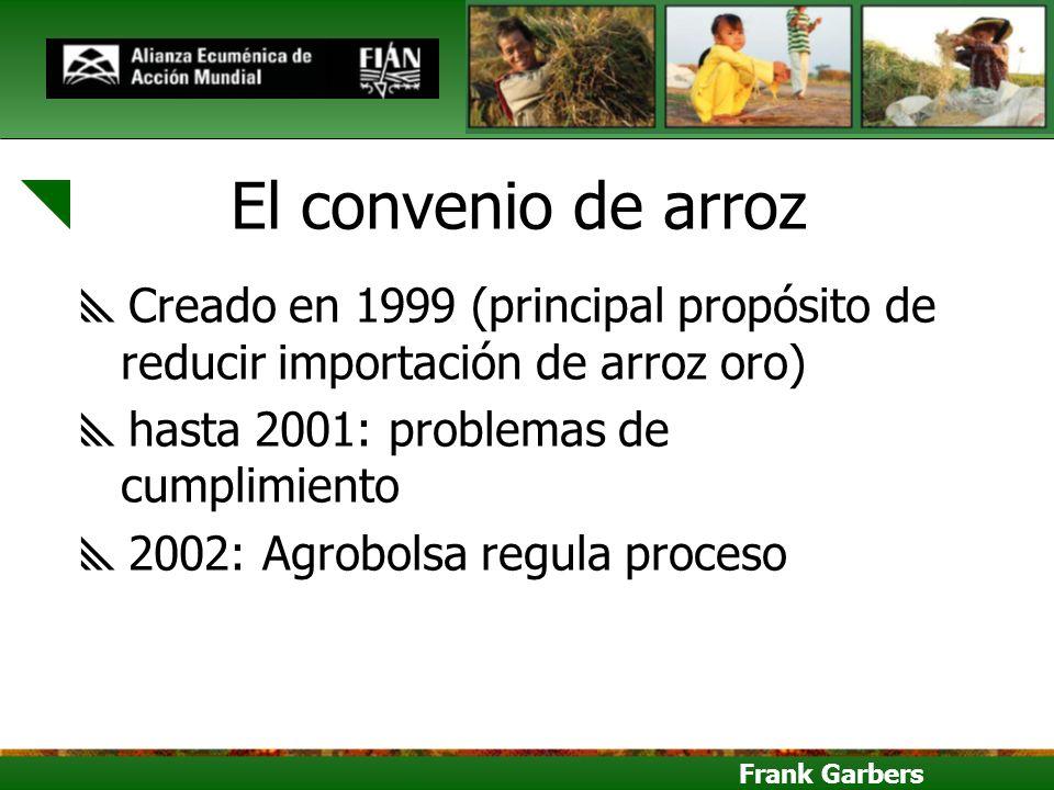 El convenio de arroz Creado en 1999 (principal propósito de reducir importación de arroz oro) hasta 2001: problemas de cumplimiento.