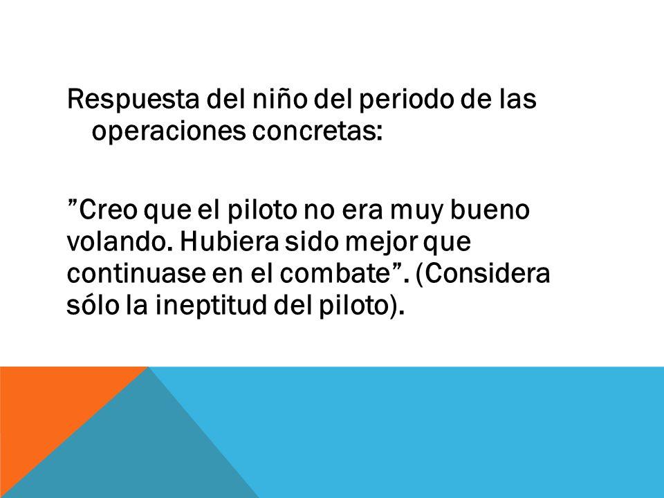 Respuesta del niño del periodo de las operaciones concretas: Creo que el piloto no era muy bueno volando.