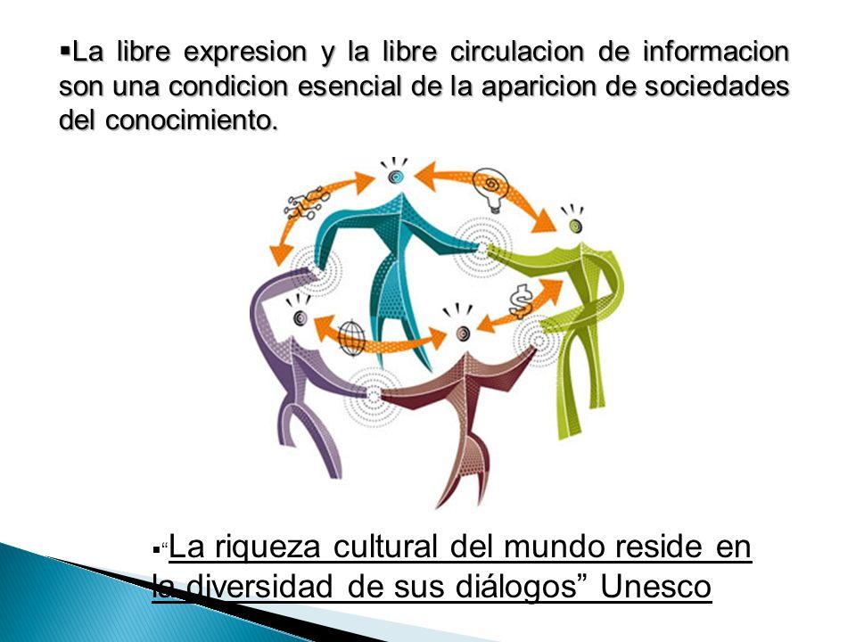 La libre expresion y la libre circulacion de informacion son una condicion esencial de la aparicion de sociedades del conocimiento.