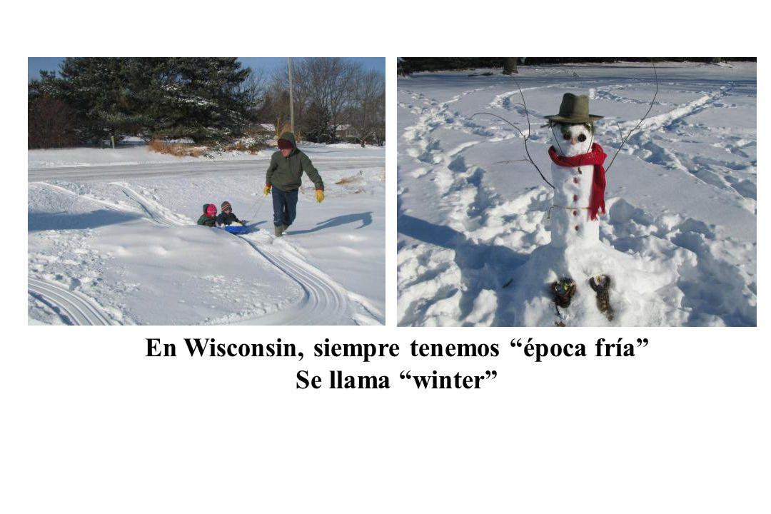 En Wisconsin, siempre tenemos época fría