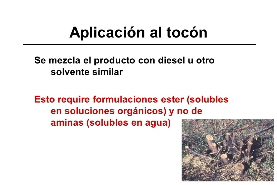 Aplicación al tocón Se mezcla el producto con diesel u otro solvente similar.