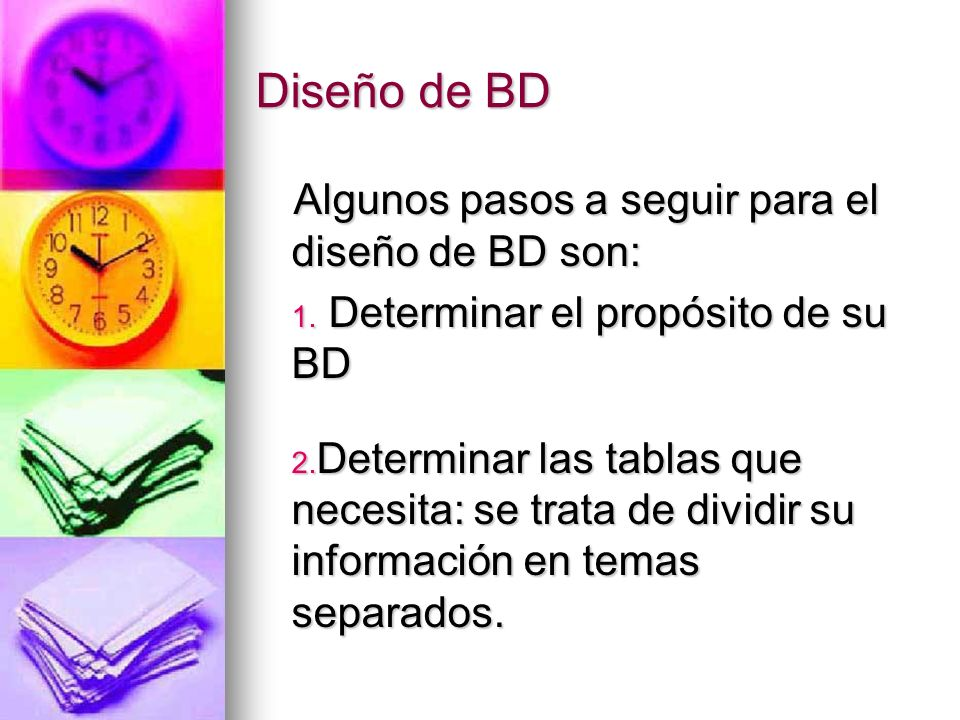 Diseño de BD Algunos pasos a seguir para el diseño de BD son: