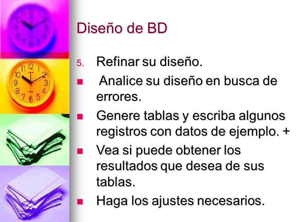 Diseño de BD Refinar su diseño. Analice su diseño en busca de errores.