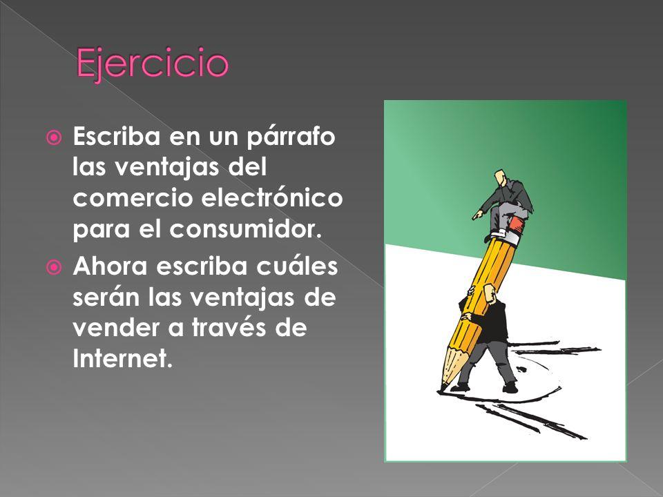 Ejercicio Escriba en un párrafo las ventajas del comercio electrónico para el consumidor.