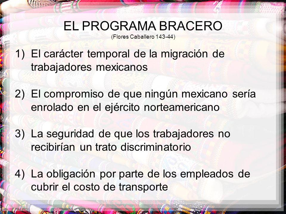 EL PROGRAMA BRACERO (Flores Caballero 143-44) El carácter temporal de la migración de trabajadores mexicanos.
