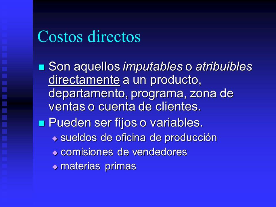 Costos directos Son aquellos imputables o atribuibles directamente a un producto, departamento, programa, zona de ventas o cuenta de clientes.