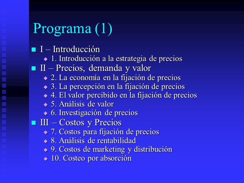 Programa (1) I – Introducción II – Precios, demanda y valor