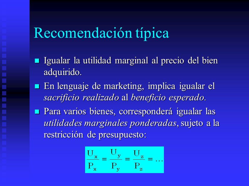 Recomendación típica Igualar la utilidad marginal al precio del bien adquirido.