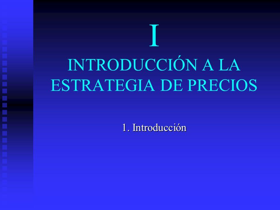 I INTRODUCCIÓN A LA ESTRATEGIA DE PRECIOS
