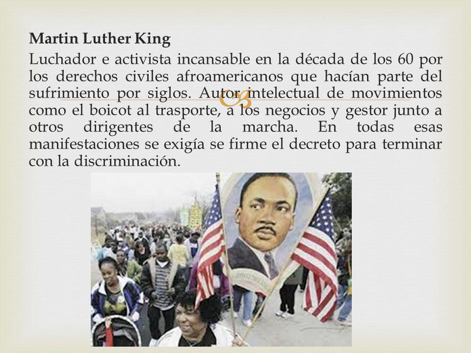 Martin Luther King Luchador e activista incansable en la década de los 60 por los derechos civiles afroamericanos que hacían parte del sufrimiento por siglos.