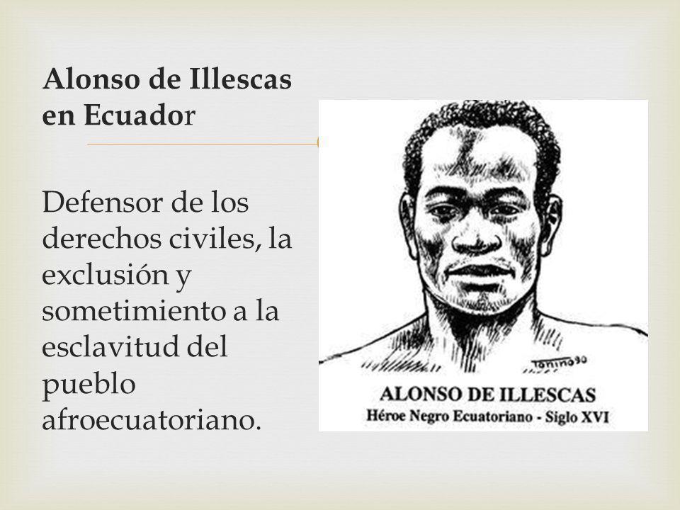 Alonso de Illescas en Ecuador Defensor de los derechos civiles, la exclusión y sometimiento a la esclavitud del pueblo afroecuatoriano.