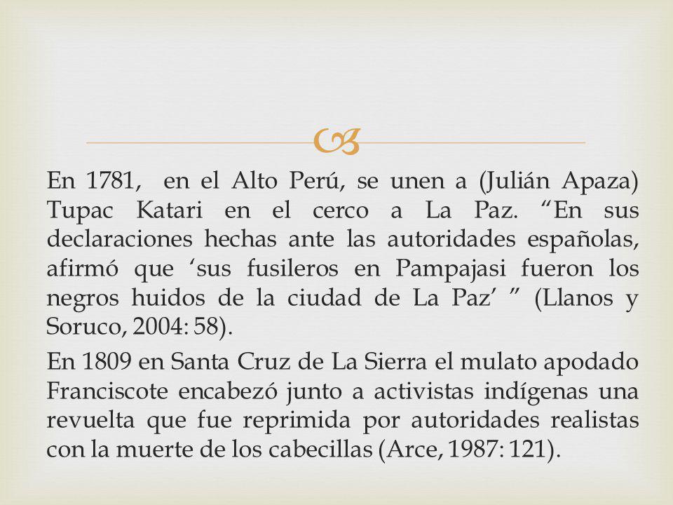 En 1781, en el Alto Perú, se unen a (Julián Apaza) Tupac Katari en el cerco a La Paz. En sus declaraciones hechas ante las autoridades españolas, afirmó que 'sus fusileros en Pampajasi fueron los negros huidos de la ciudad de La Paz' (Llanos y Soruco, 2004: 58).