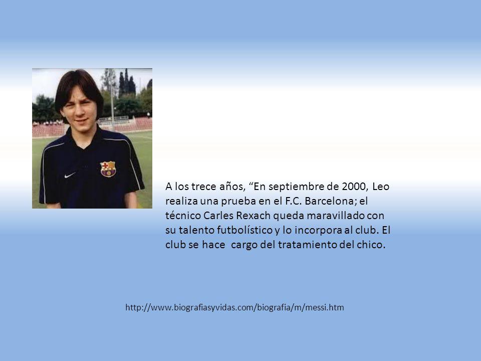 A los trece años, En septiembre de 2000, Leo realiza una prueba en el F.C. Barcelona; el técnico Carles Rexach queda maravillado con su talento futbolístico y lo incorpora al club. El club se hace cargo del tratamiento del chico.