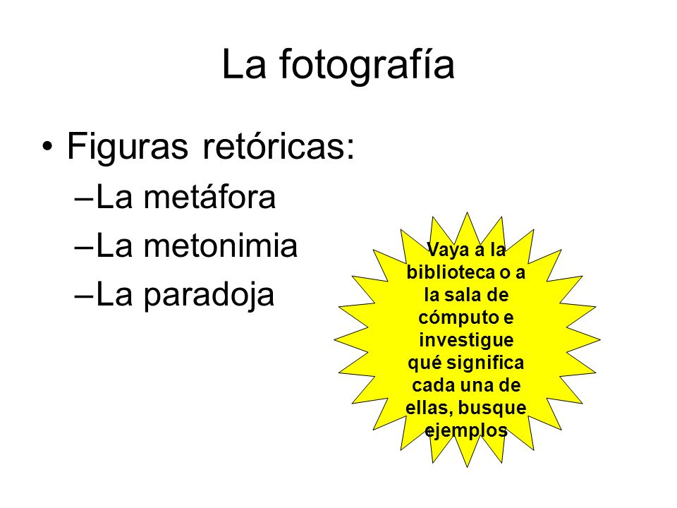 La fotografía Figuras retóricas: La metáfora La metonimia La paradoja