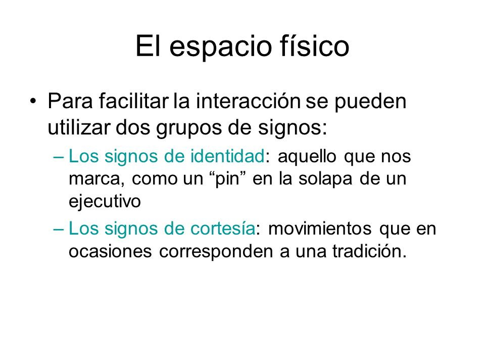 El espacio físico Para facilitar la interacción se pueden utilizar dos grupos de signos: