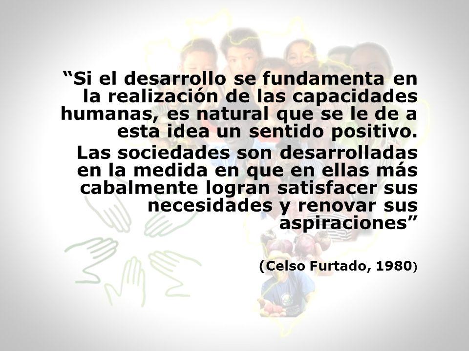 Si el desarrollo se fundamenta en la realización de las capacidades humanas, es natural que se le de a esta idea un sentido positivo.