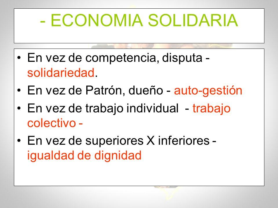 - ECONOMIA SOLIDARIA En vez de competencia, disputa - solidariedad.