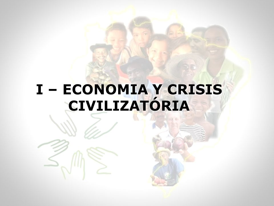 I – ECONOMIA Y CRISIS CIVILIZATÓRIA