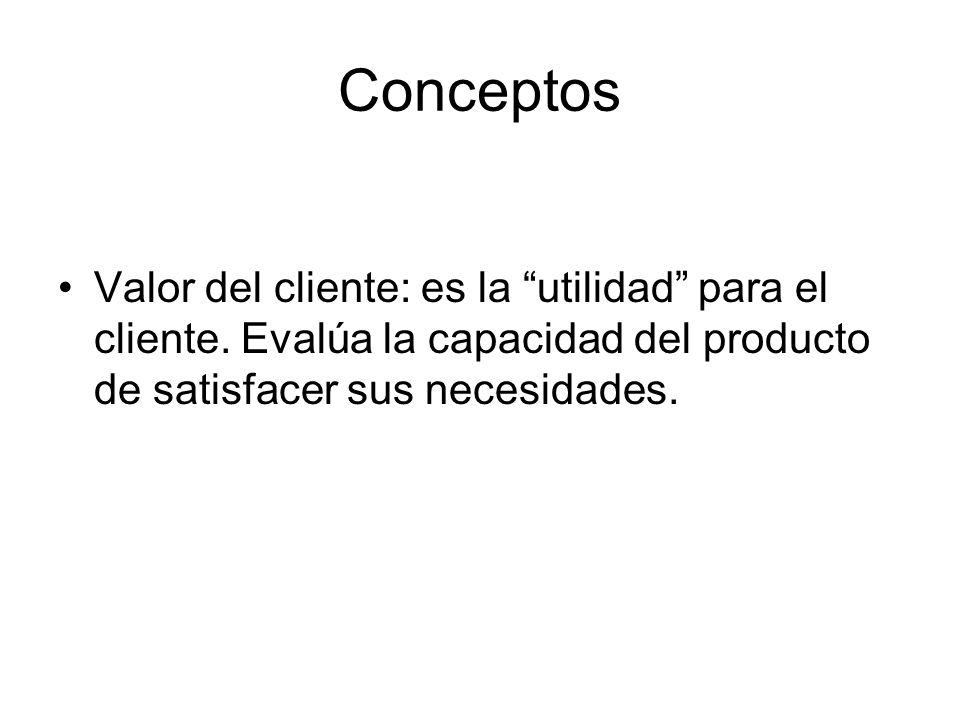ConceptosValor del cliente: es la utilidad para el cliente.