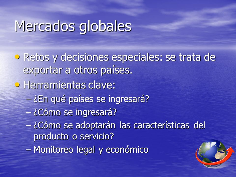 Mercados globalesRetos y decisiones especiales: se trata de exportar a otros países. Herramientas clave: