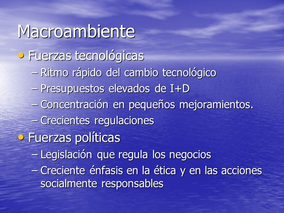Macroambiente Fuerzas tecnológicas Fuerzas políticas