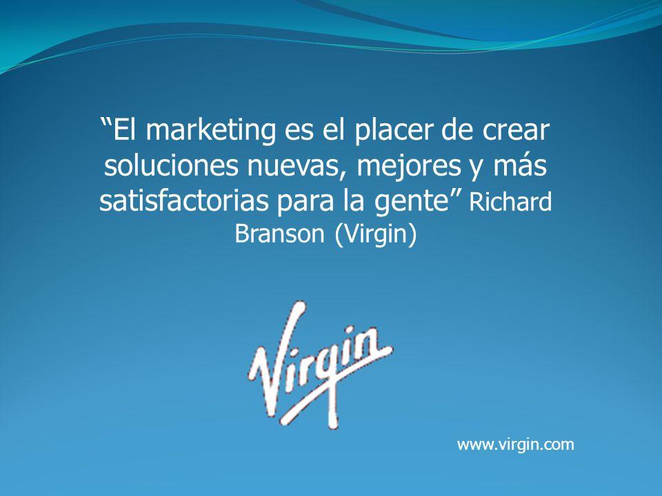 El marketing es el placer de crear soluciones nuevas, mejores y más satisfactorias para la gente Richard Branson (Virgin)