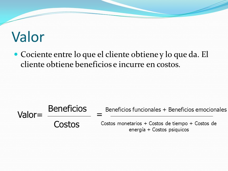 Valor Beneficios Valor= = Costos