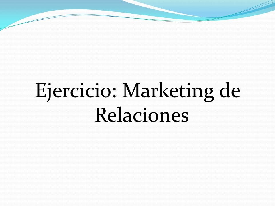 Ejercicio: Marketing de Relaciones