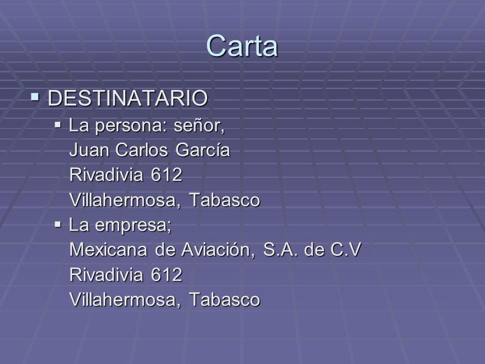 Carta DESTINATARIO La persona: señor, Juan Carlos García Rivadivia 612