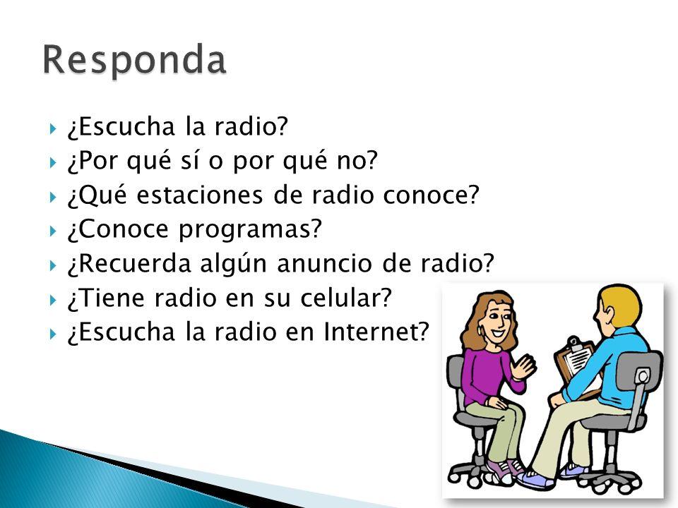 Responda ¿Escucha la radio ¿Por qué sí o por qué no