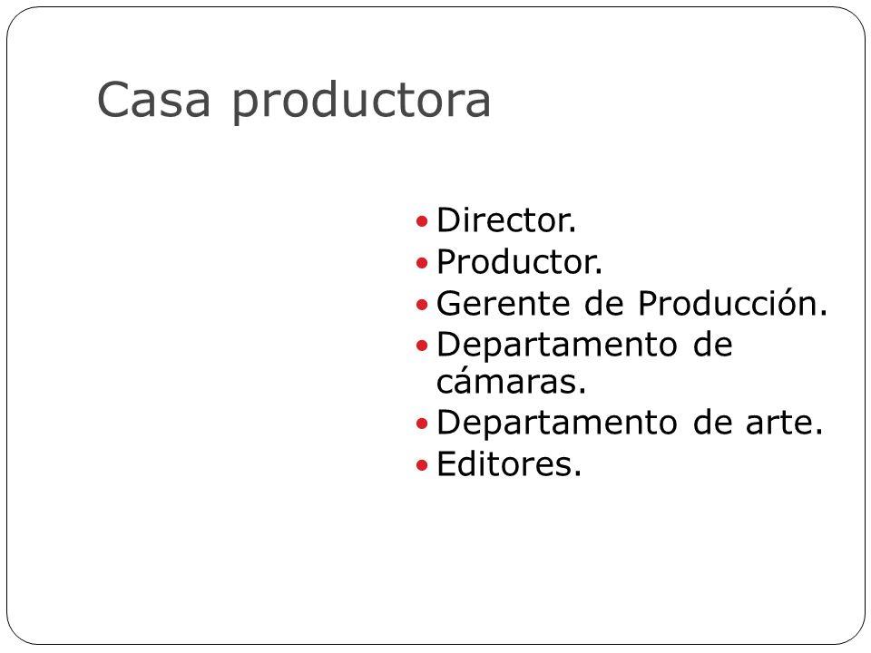 Casa productora Director. Productor. Gerente de Producción.