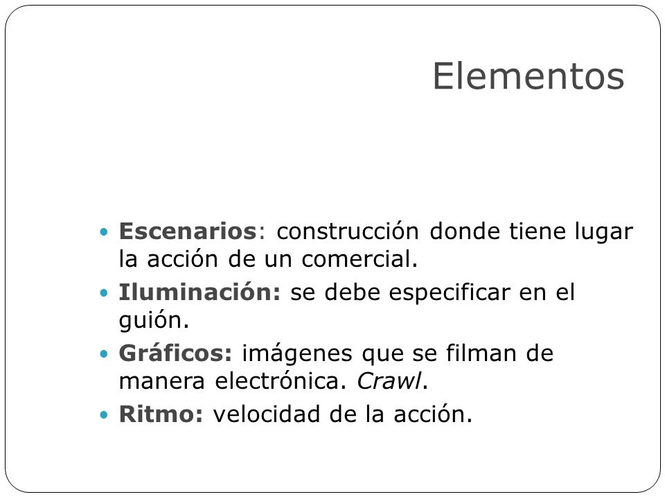 Elementos Escenarios: construcción donde tiene lugar la acción de un comercial. Iluminación: se debe especificar en el guión.