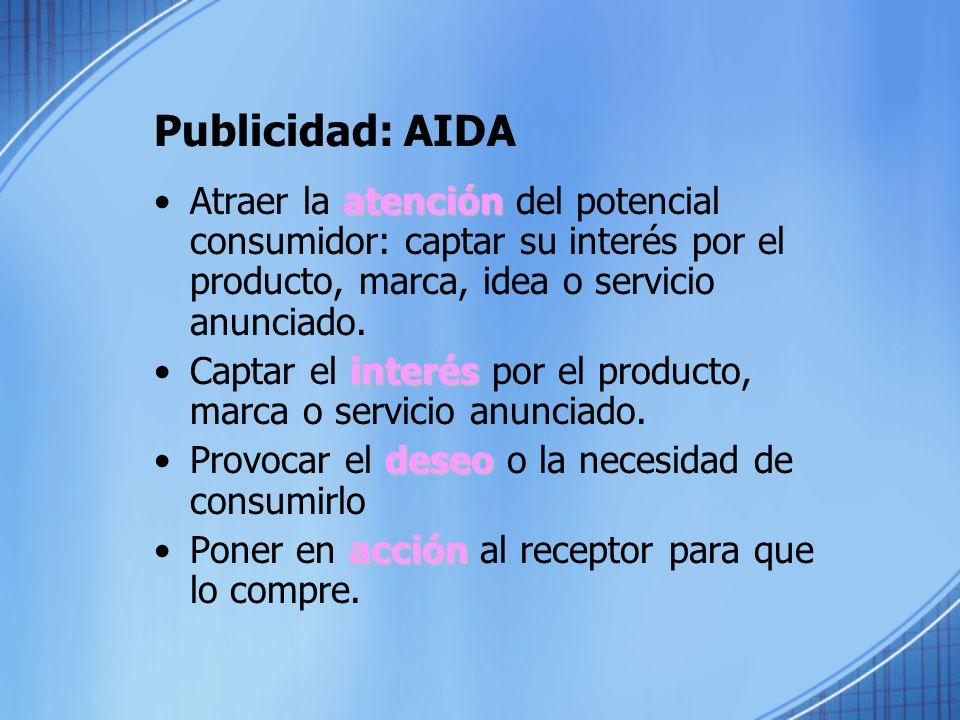 Publicidad: AIDA Atraer la atención del potencial consumidor: captar su interés por el producto, marca, idea o servicio anunciado.