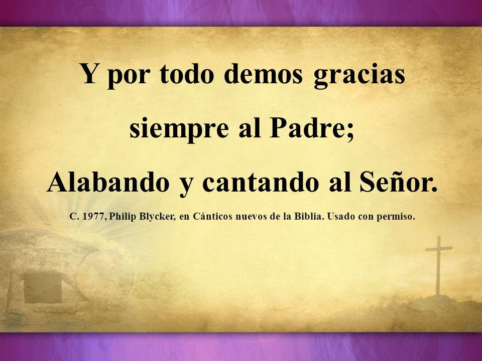 Y por todo demos gracias siempre al Padre;