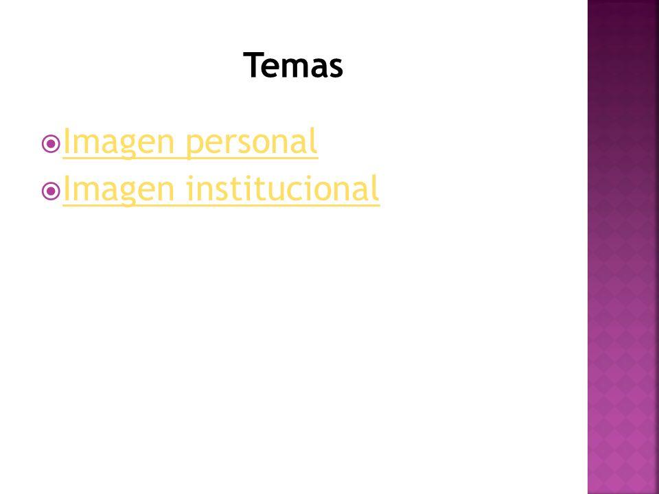 Temas Imagen personal Imagen institucional