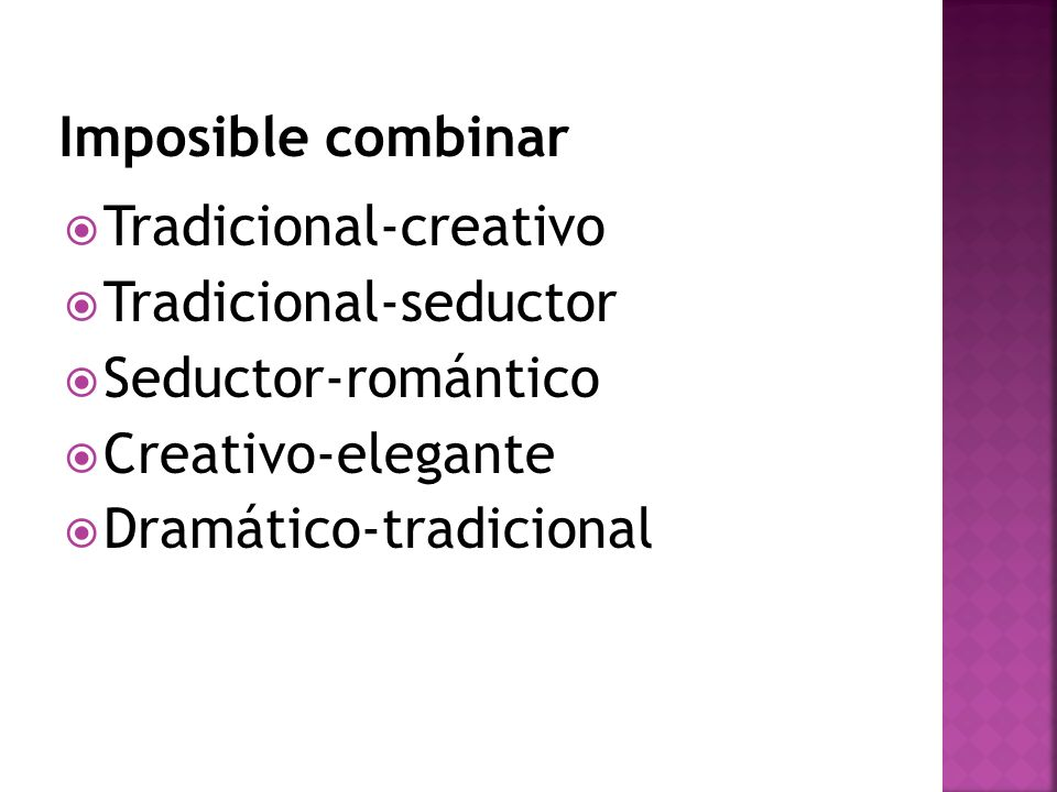 Imposible combinarTradicional-creativo. Tradicional-seductor. Seductor-romántico. Creativo-elegante.