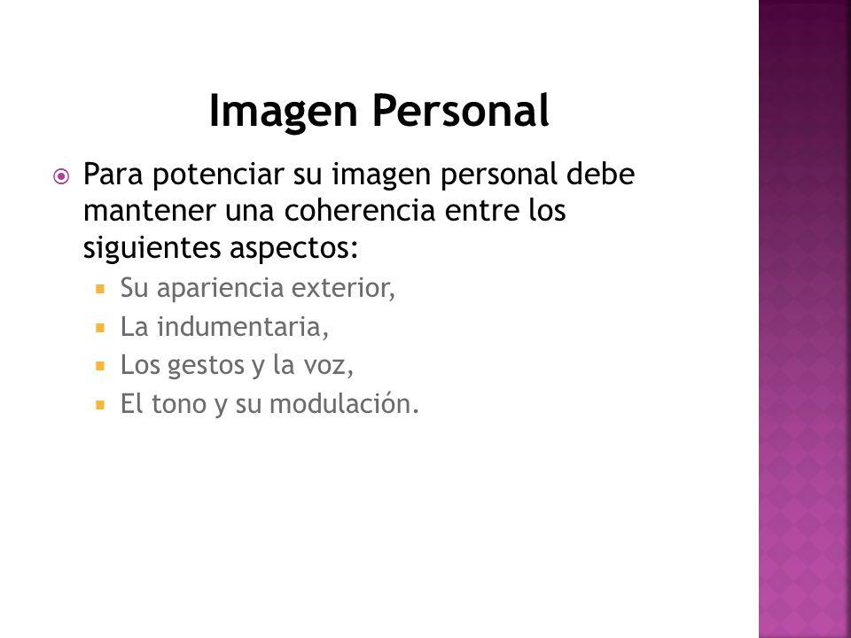 Imagen PersonalPara potenciar su imagen personal debe mantener una coherencia entre los siguientes aspectos: