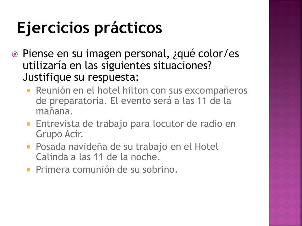 Ejercicios prácticos Piense en su imagen personal, ¿qué color/es utilizaría en las siguientes situaciones Justifique su respuesta: