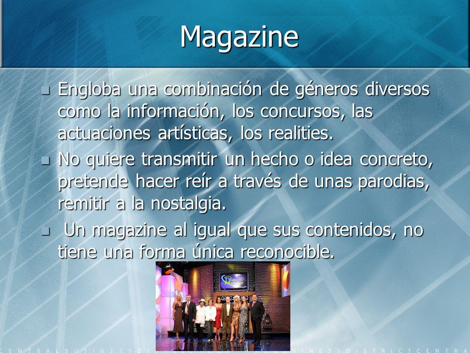 Magazine Engloba una combinación de géneros diversos como la información, los concursos, las actuaciones artísticas, los realities.