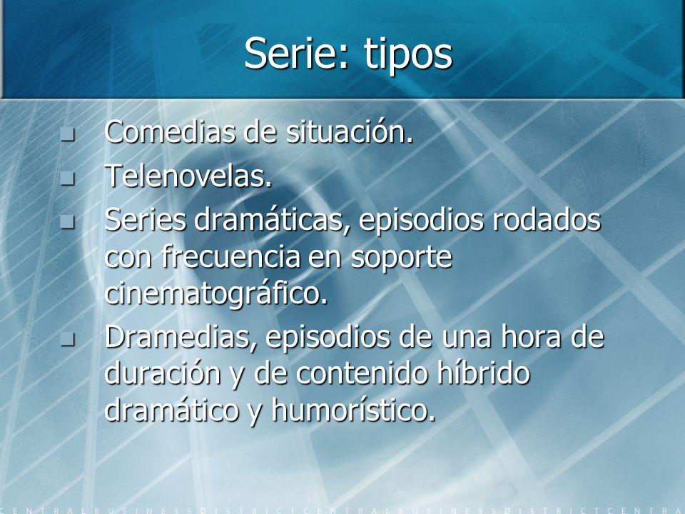 Serie: tipos Comedias de situación. Telenovelas.