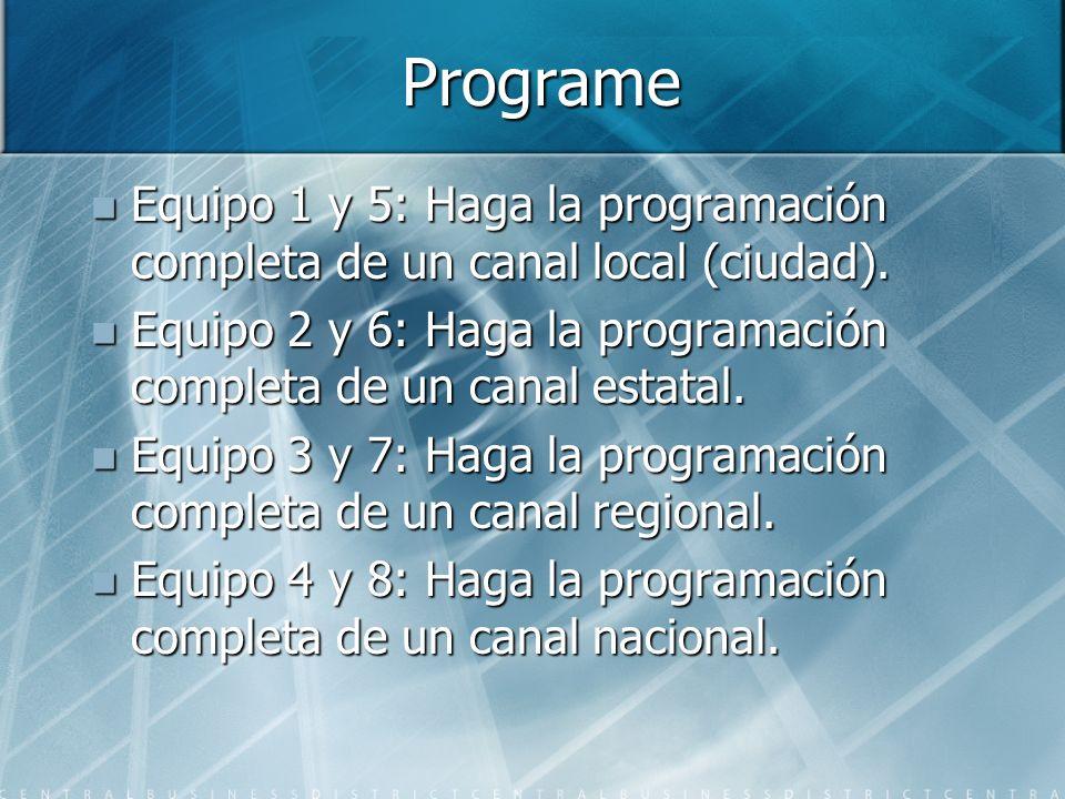 Programe Equipo 1 y 5: Haga la programación completa de un canal local (ciudad). Equipo 2 y 6: Haga la programación completa de un canal estatal.