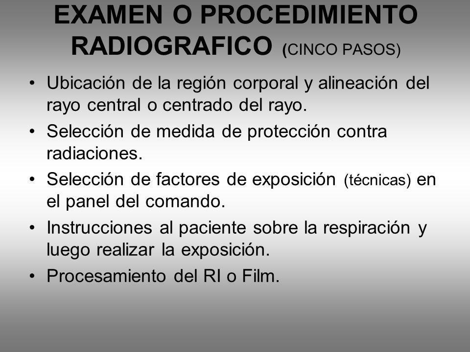 EXAMEN O PROCEDIMIENTO RADIOGRAFICO (CINCO PASOS)