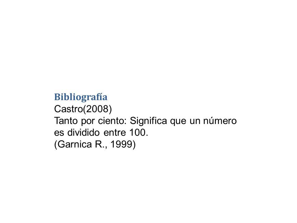 Bibliografía Castro(2008) Tanto por ciento: Significa que un número es dividido entre 100.